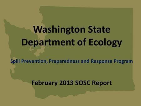 Washington State Department of Ecology Spill Prevention, Preparedness and Response Program February 2013 SOSC Report.