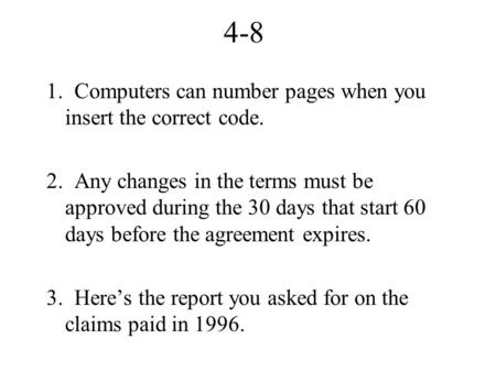 4-8 1. Computers can number pages when you insert the correct code. 2. Any changes in the terms must be approved during the 30 days that start 60 days.
