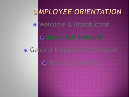 Welcome & Introduction about AOI institute General Employee Information Payroll & Benefits.
