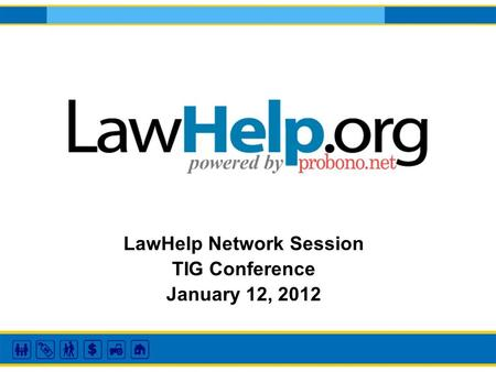 LawHelp Network Session TIG Conference January 12, 2012.