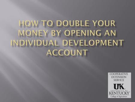Open the Door to a New Opportunity  A special savings account that can help you double your money.