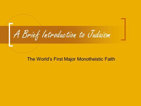 A Brief Introduction to Judaism The World's First Major Monotheistic Faith.