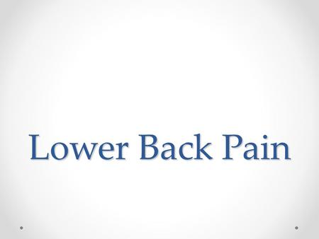 Lower Back Pain. Definitions Most backache is 'mechanical low back pain' o Symptoms cannot be ascribed to a pathology (infection, tumour, osteoporosis,