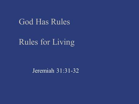 God Has Rules Rules for Living Jeremiah 31:31-32.