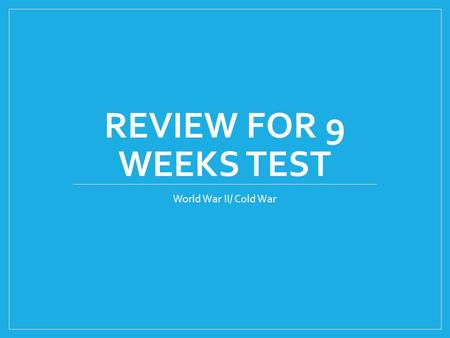 REVIEW FOR 9 WEEKS TEST World War II/ Cold War. Important Events of the Cold War Truman Doctrine- 1947 Berlin Airlift- 1948 Korean War- 1950 Sputnik-