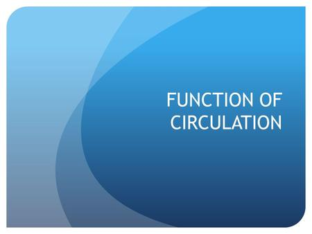 FUNCTION OF CIRCULATION. CIRCULATORY SYSTEM -The system that transports blood, nutrients, and waste around the body CARDIOVASCULAR SYSTEM -Heart and blood.
