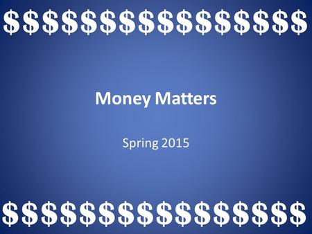 Money Matters Spring 2015 $$$$$$$$$$$$$$$$. True or False – – Using a credit card is a lot easier than paying cash – Credit cards are a great way to buy.
