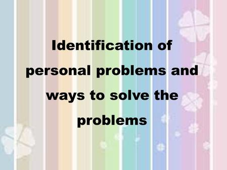 Identification of personal problems and ways to solve the problems.