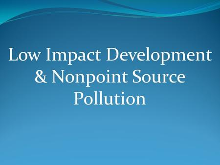 Low Impact Development & Nonpoint Source Pollution.