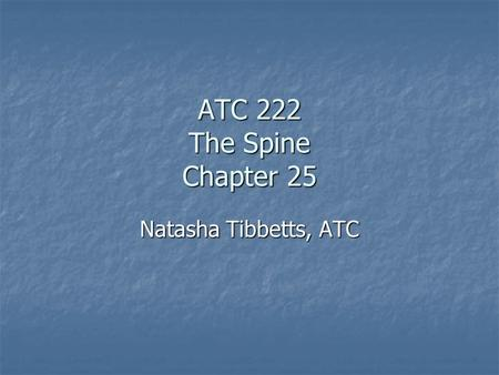 ATC 222 The Spine Chapter 25 Natasha Tibbetts, ATC.