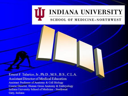 Ernest F. Talarico, Jr., Ph.D., M.S., B.S., C.L.A. Assistant Director of Medical Education Assistant Professor of Anatomy & Cell Biology Course Director,