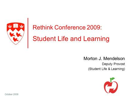 October 2009 Rethink Conference 2009: Student Life and Learning Morton J. Mendelson Deputy Provost (Student Life & Learning)