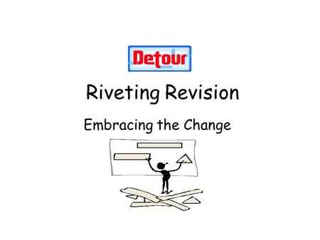 Riveting Revision Embracing the Change Deborah Vichos.