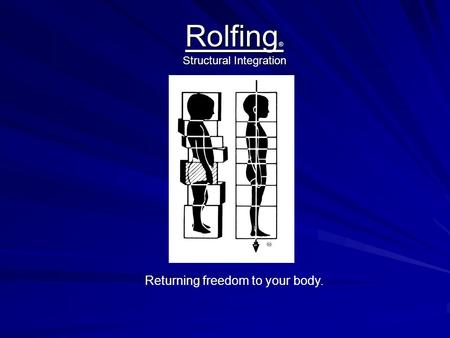 Rolfing ® Structural Integration Returning freedom to your body.