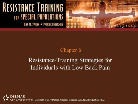 Copyright © 2010 Delmar, Cengage Learning. ALL RIGHTS RESERVED. Chapter 6 Resistance-Training Strategies for Individuals with Low Back Pain.