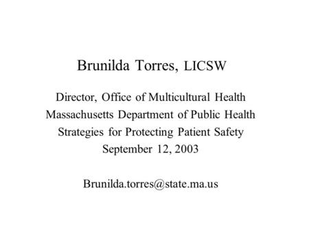 Brunilda Torres, LICSW Director, Office of Multicultural Health Massachusetts Department of Public Health Strategies for Protecting Patient Safety September.
