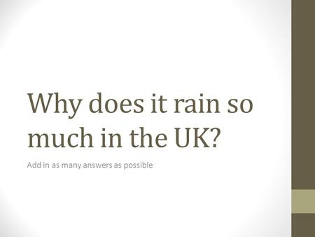 Why does it rain so much in the UK? Add in as many answers as possible.