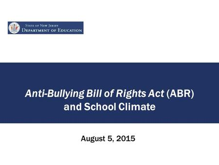 Anti-Bullying Bill of Rights Act (ABR) and School Climate August 5, 2015.
