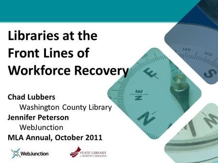 Libraries at the Front Lines of Workforce Recovery Chad Lubbers Washington County Library Jennifer Peterson WebJunction MLA Annual, October 2011.