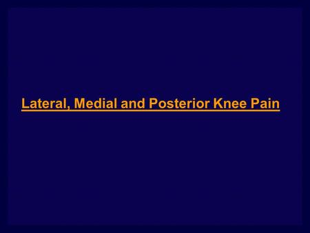 Lateral, Medial and Posterior Knee Pain. Knee pain is one of the most common musculoskeletal complaints. Knee joint is tough and once injured unless it.