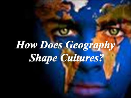 How Does Geography Shape Cultures?.