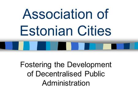 Association of Estonian Cities Fostering the Development of Decentralised Public Administration.
