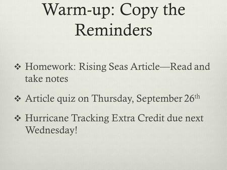 Warm-up: Copy the Reminders  Homework: Rising Seas Article—Read and take notes  Article quiz on Thursday, September 26 th  Hurricane Tracking Extra.