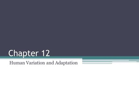 "Chapter 12 Human Variation and Adaptation. How do you define ""race"" and do you think it's a useful concept in understanding variation in our species?"