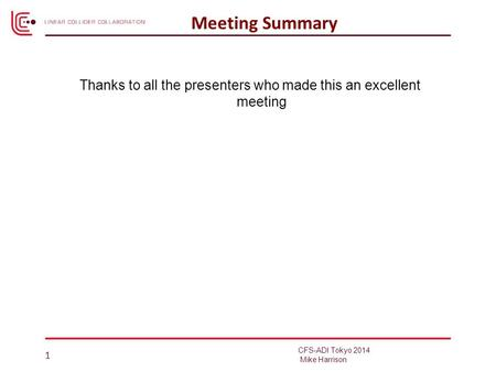 Thanks to all the presenters who made this an excellent meeting 1 Meeting Summary CFS-ADI Tokyo 2014 Mike Harrison.