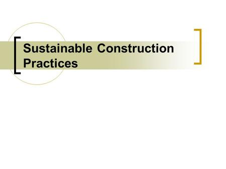 Sustainable Construction Practices. A Definition of Sustainability Sustainability requires us to live within the limits of the earth's capacity to provide.