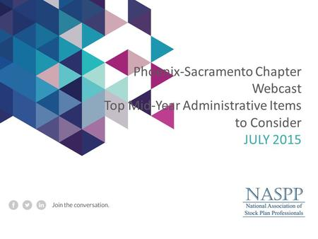 Phoenix-Sacramento Chapter Webcast Top Mid-Year Administrative Items to Consider JULY 2015.