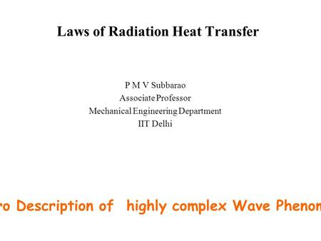 Laws of Radiation Heat Transfer P M V Subbarao Associate Professor Mechanical Engineering Department IIT Delhi Macro Description of highly complex Wave.