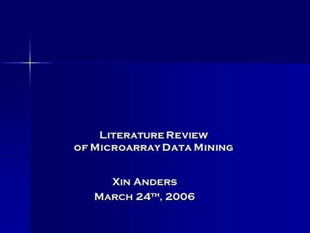 <strong>Literature</strong> <strong>Review</strong> <strong>of</strong> Microarray Data Mining Xin Anders March 24 th, 2006.
