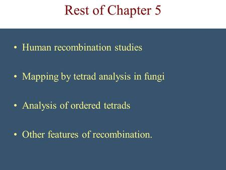 Rest of Chapter 5 Human recombination studies Mapping by tetrad analysis in fungi Analysis of ordered tetrads Other features of recombination.