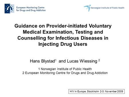Guidance on Provider-initiated Voluntary Medical Examination, Testing and Counselling for Infectious Diseases in Injecting Drug Users Hans Blystad 1 and.
