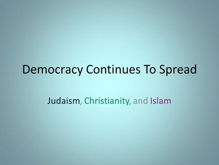Democracy Continues To Spread Judaism, Christianity, and Islam.