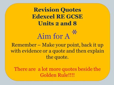 CHRISTIANITY Revision Quotes Edexcel RE GCSE Units 2 and 8 Aim for A * Remember – Make your point, back it up with evidence or a quote and then explain.