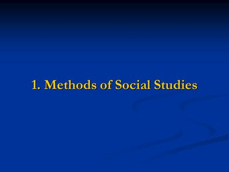 1. Methods of Social Studies. I. Geography A. INTRODUCTION -Cultures have adapted (or changed) their environment in order -Cultures have adapted (or changed)