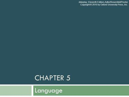 CHAPTER 5 Language Interplay, Eleventh Edition, Adler/Rosenfeld/Proctor Copyright © 2010 by Oxford University Press, Inc.