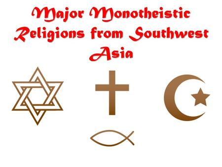 Major Monotheistic Religions from Southwest Asia.