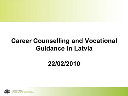 Career Counselling and Vocational Guidance in Latvia 22/02/2010.