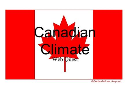 "Canadian Climate Web Quest. Climate or Weather? It's important to understand the difference between ""climate"" and ""weather"". Use the the links below to."