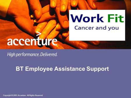 Copyright © 2003 Accenture All Rights Reserved. BT Employee Assistance Support.