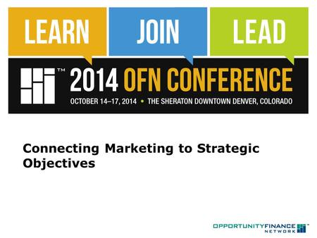 "Connecting Marketing to Strategic Objectives. Presenters  Moderator:  R. Osbourne Whitesell (""Oz""), MKJ Creative  Panelists  Steve Varnum, New Hampshire."