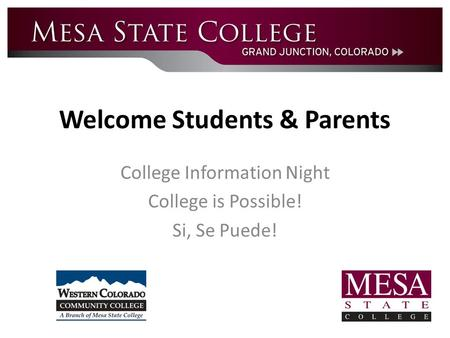Welcome <strong>Students</strong> & Parents College Information Night College is Possible! Si, Se Puede!