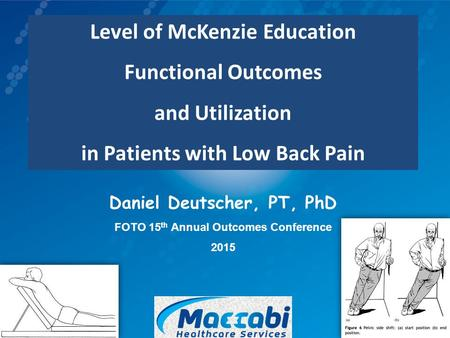 Daniel Deutscher, PT, PhD FOTO 15 th Annual Outcomes Conference 2015 Level of McKenzie Education Functional Outcomes and Utilization in Patients with Low.