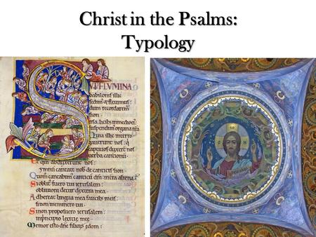 "Christ in the Psalms: Typology. What is Typology? ""…Typology is the interpretation of Old Testament events, persons, and ceremonies as signs which prefigured."