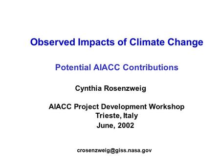 Observed Impacts of Climate Change AIACC Project Development Workshop Trieste, Italy June, 2002 Potential AIACC Contributions Cynthia Rosenzweig