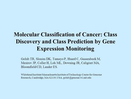 Molecular Classification of Cancer: Class Discovery and Class Prediction by Gene Expression Monitoring Golub TR, Slonim DK, Tamayo P, Huard C, Gaasenbeek.