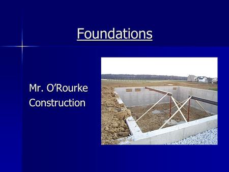 Foundations Mr. O'Rourke Construction. Definition the first piece of a home to be constructed and creates a base for the rest of a home's components.